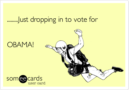 .........Just dropping in to vote for 