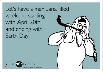 Let's have a marijuana filled weekend starting