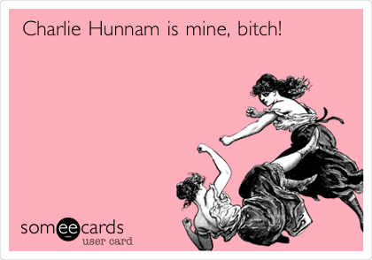 Charlie Hunnam is mine, bitch!