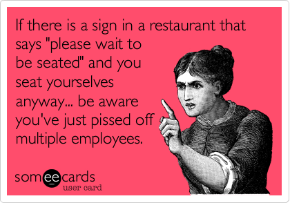 "If there is a sign in a restaurant that says ""please wait to