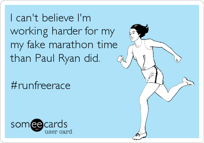 I can't believe I'm working harder for my my fake marathon time than Paul Ryan did.    #runfreerace