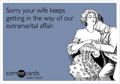 Sorry your wife keeps