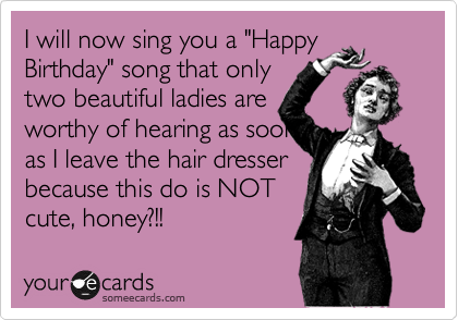 Happy Birthday Lady Images ~ I shall now sing you a happy birthday song that only two beautiful