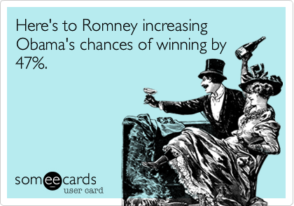 Here's to Romney increasing Obama's chances of winning by 47%.