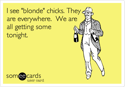 "I see ""blonde"" chicks. They