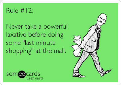 "Rule #12:  Never take a powerful laxative before doing some ""last minute shopping"" at the mall."