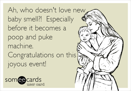 Ah, who doesn't love new baby smell?!  Especially before it becomes a  poop and puke machine. Congratulations on this joyous event!