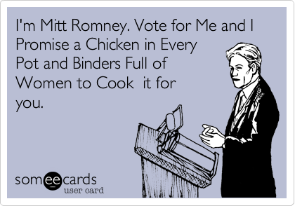 I'm Mitt Romney. Vote for Me and I Promise a Chicken in Every