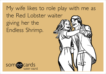 My Wife Likes To Role Play With Me As The Red Lobster Waiter Giving