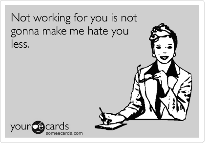 Not working for you is not