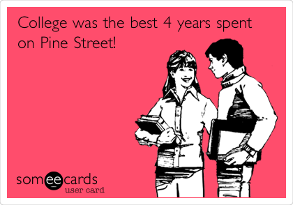 College was the best 4 years spent on Pine Street!