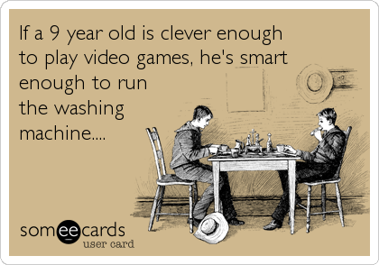 If a 9 year old is clever enough to play video games, he's smart enough to run the washing machine....
