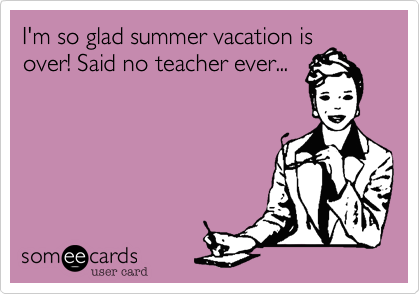 I'm so glad summer vacation is