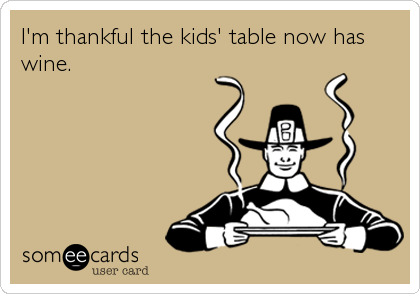 I'm thankful the kids' table now has wine.