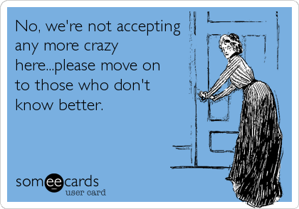 No, we're not accepting   any more crazy here...please move on to those who don't know better.