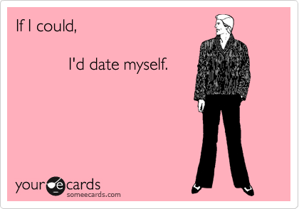 If I Was Dating Myself Ecard