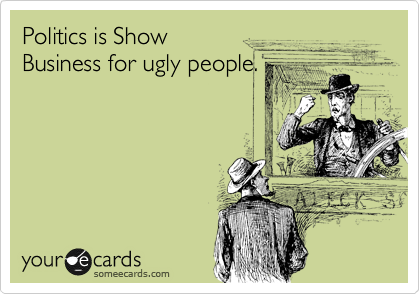 Politics is Show