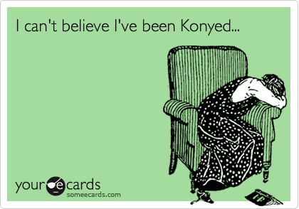 I can't believe I've been Konyed...