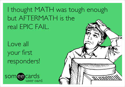 I thought MATH was tough enough but AFTERMATH is the real EPIC FAIL.  Love all your first responders!
