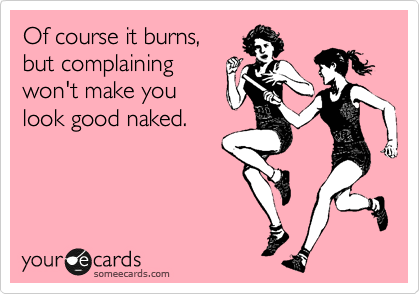 Of course it burns,