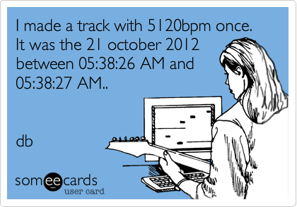 I made a track with 5120bpm once.  It was the 21 october 2012 between 05%3A38%3A26 AM and 05%3A38%3A27 AM..    db