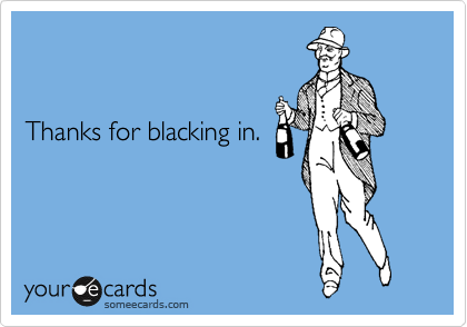 Thanks for blacking in.