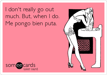 I don't really go out