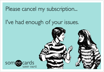 Please cancel my subscription...  