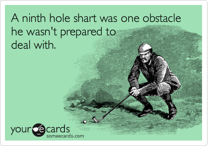 A ninth hole shart was one obstacle he wasn't prepared to deal with.