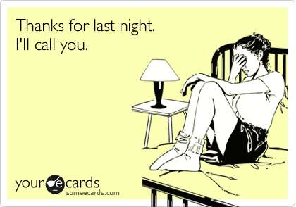 Thanks for last night.  I'll call you.