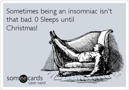 Sometimes being an insomniac isn't that bad. 0 Sleeps until Christmas!