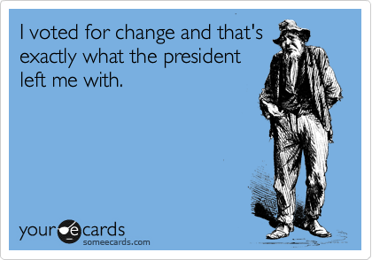 I voted for change and that's