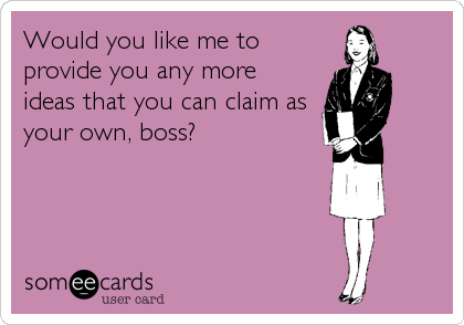 Would you like me to provide you any more ideas that you can claim as your own, boss?