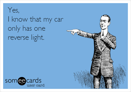 Yes, I know that my car only has one reverse light.