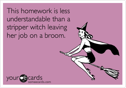 This homework is less understandable than a