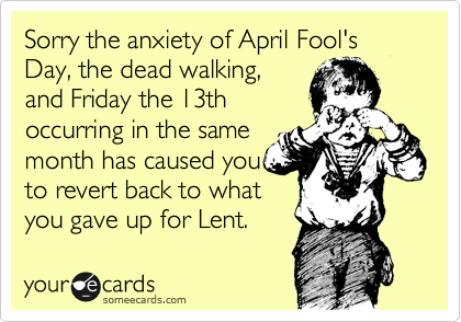 Sorry the anxiety of April Fool's Day, the dead walking,