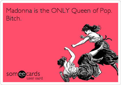 Madonna is the only queen of pop bitch music ecard madonna is the only queen of pop bitch bookmarktalkfo Image collections