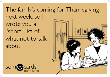 """The family's coming for Thanksgiving next week, so I wrote you a """"short"""" list of what not to talk about."""