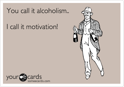 You call it alcoholism..
