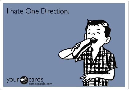 I hate One Direction.