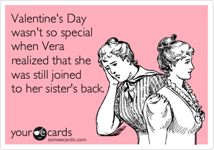 Valentine's Day wasn't so special  when Vera realized that she was still joined to her sister's back.