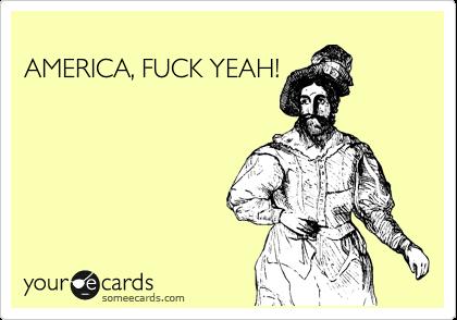 AMERICA, FUCK YEAH!
