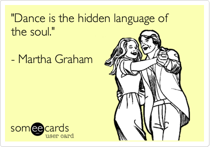 """Dance is the hidden language of the soul.""