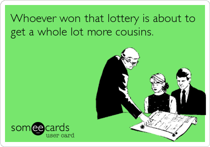 Whoever won that lottery is about to get a whole lot more cousins.