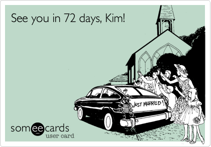See you in 72 days%2C Kim!