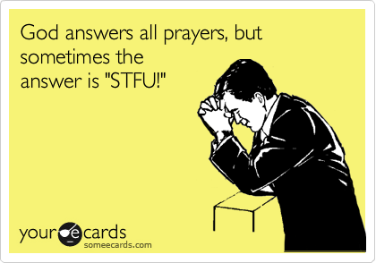 God answers all prayers, but sometimes the
