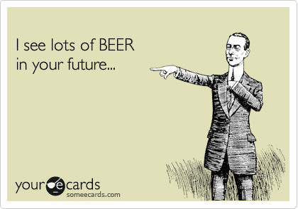 I see Lots of Beer in your future...