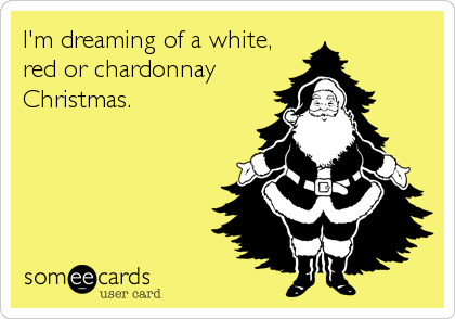 I'm dreaming of a white, red or chardonnay Christmas.