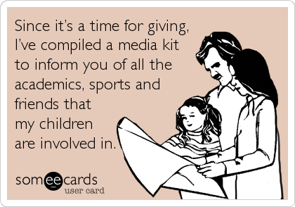 Since it's a time for giving, I've compiled a media kit to inform you of all the academics, sports and friends that my children are involved in.