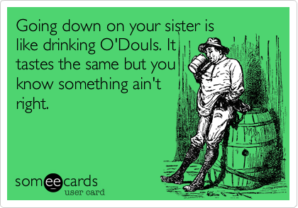 Going down on your sister is